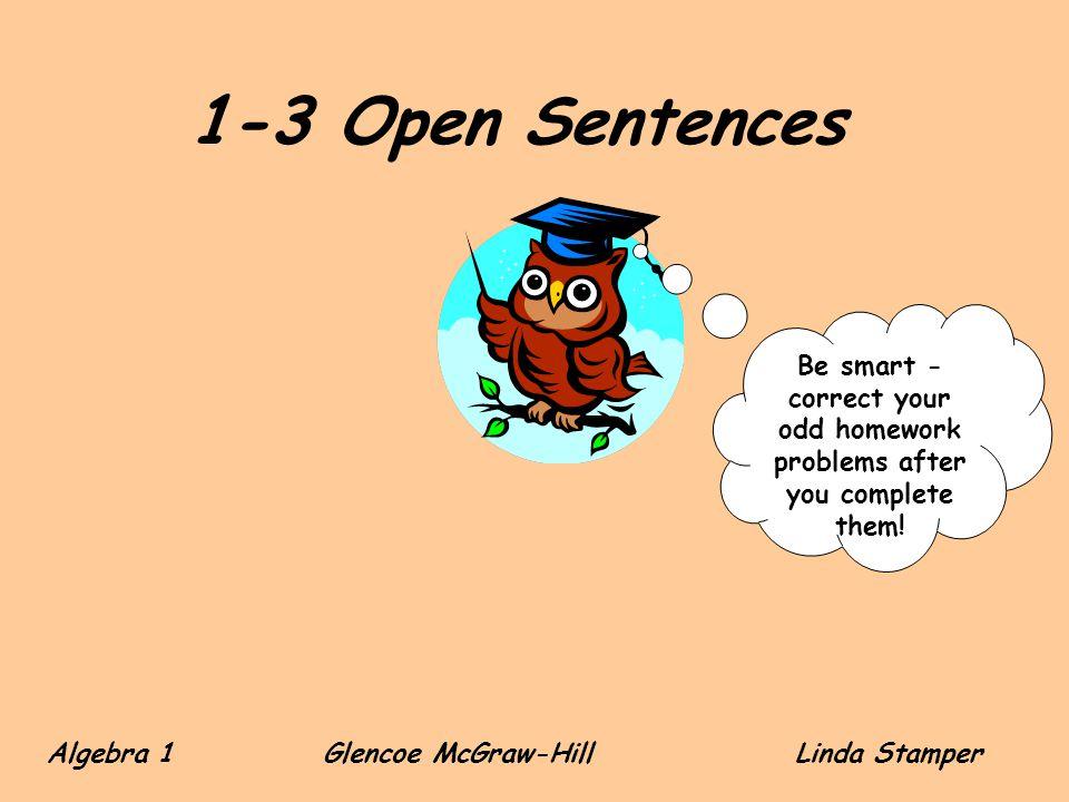 1-3 Open Sentences Be smart - correct your odd homework problems after you complete them! Algebra 1 Glencoe McGraw-HillLinda Stamper