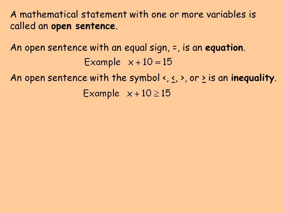A mathematical statement with one or more variables is called an open sentence. An open sentence with an equal sign, =, is an equation. An open senten