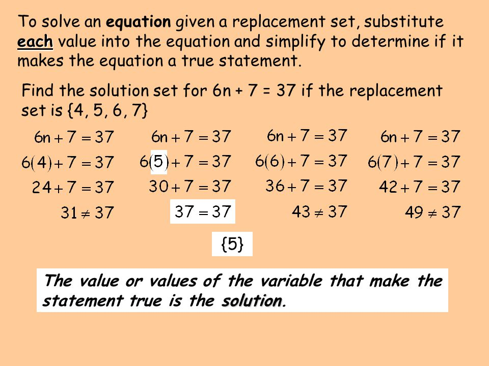 each To solve an equation given a replacement set, substitute each value into the equation and simplify to determine if it makes the equation a true s