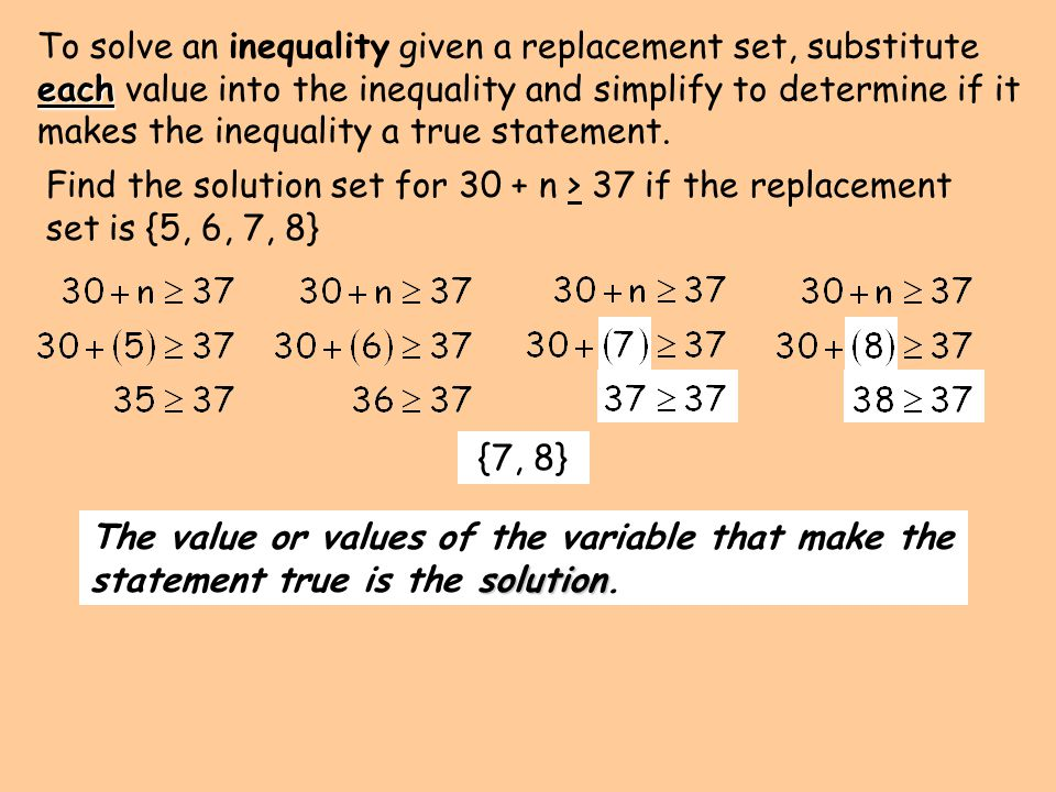 solution The value or values of the variable that make the statement true is the solution.