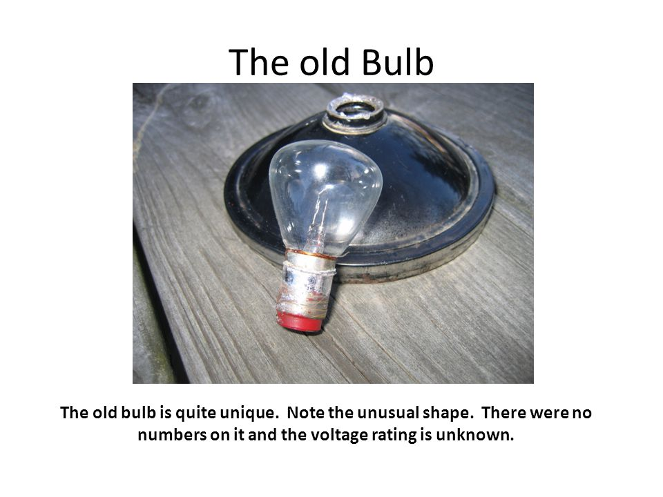 The old Bulb The old bulb is quite unique. Note the unusual shape.