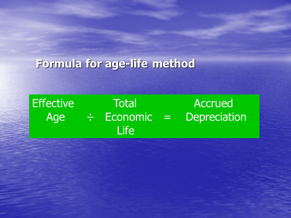 Formula for age-life method Effective Total Accrued Age ÷ Economic = Depreciation Life