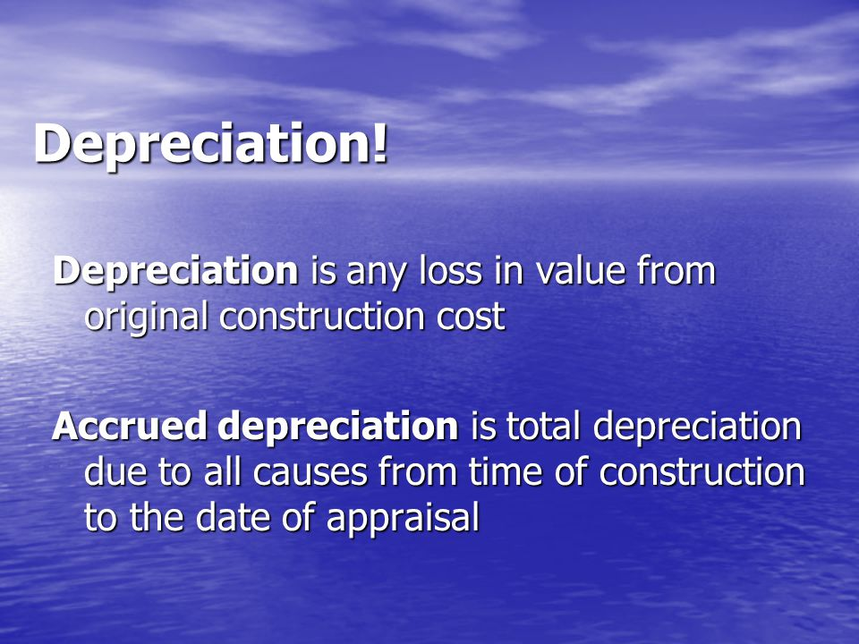 Categories of Depreciation Physical deterioration Physical deterioration Caused by wear-and-tear and action of the elements, and is usually the most obvious form of depreciation Curable when repairs result in equal or greater increase in overall property value Incurable when repairs cannot be made economically