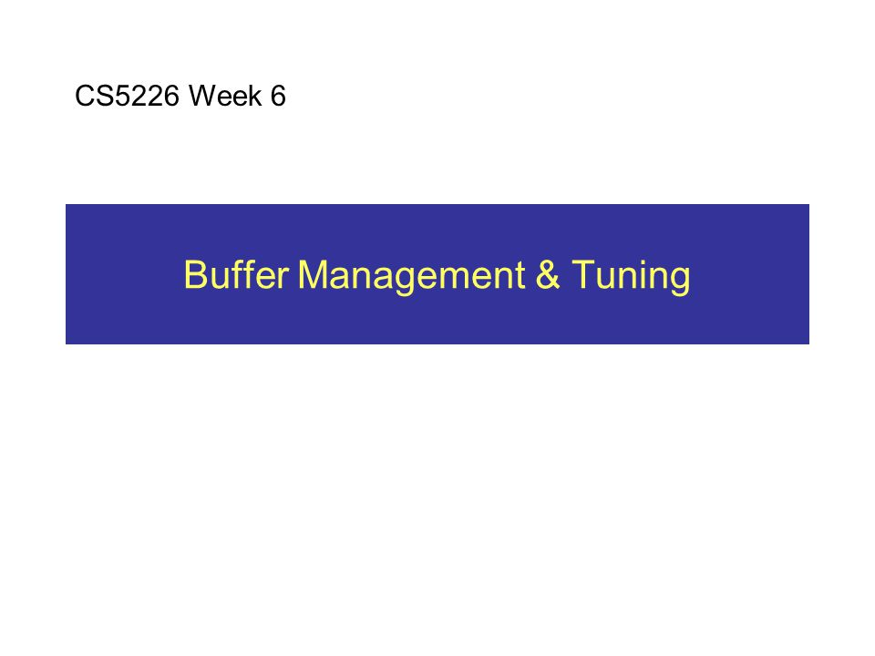 Buffer Management & Tuning CS5226 Week 6