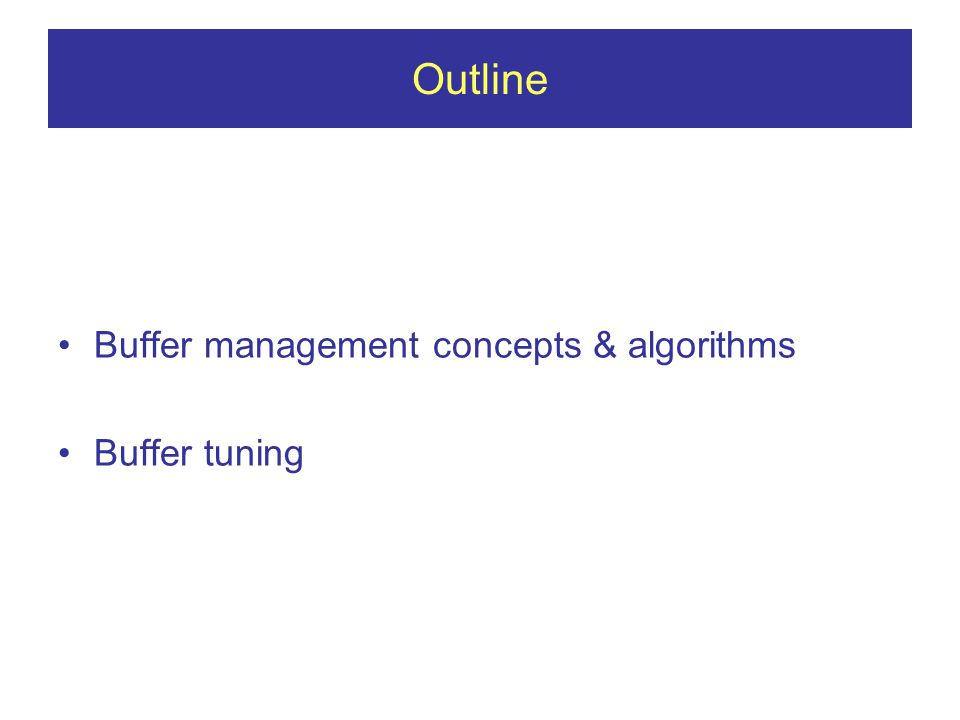 Outline Buffer management concepts & algorithms Buffer tuning