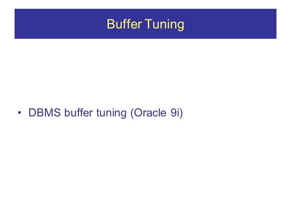 Buffer Tuning DBMS buffer tuning (Oracle 9i)