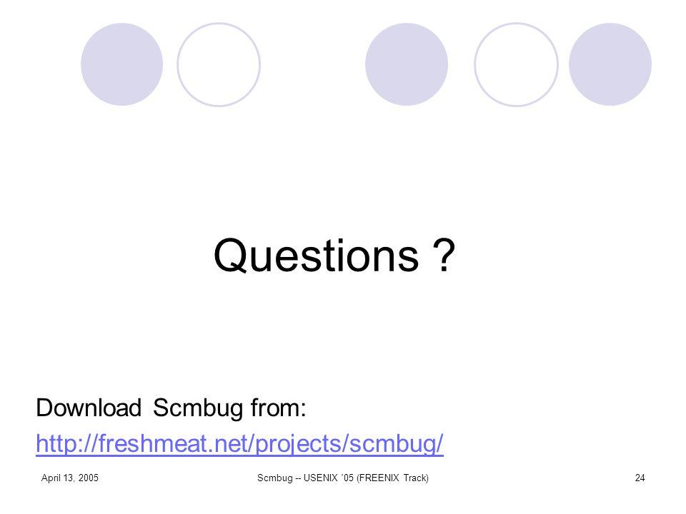 April 13, 2005Scmbug -- USENIX 05 (FREENIX Track)24 Questions .