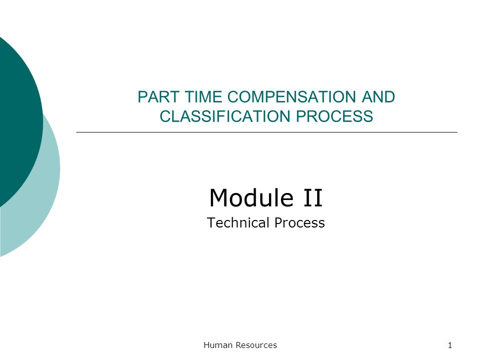 PART TIME COMPENSATION AND CLASSIFICATION PROCESS Module II Technical Process Human Resources1