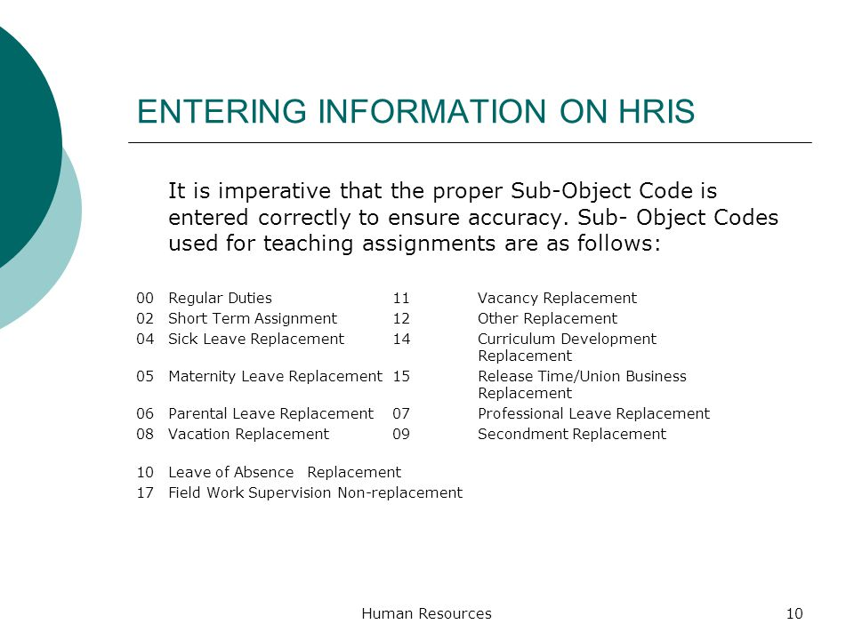 ENTERING INFORMATION ON HRIS It is imperative that the proper Sub-Object Code is entered correctly to ensure accuracy. Sub- Object Codes used for teac