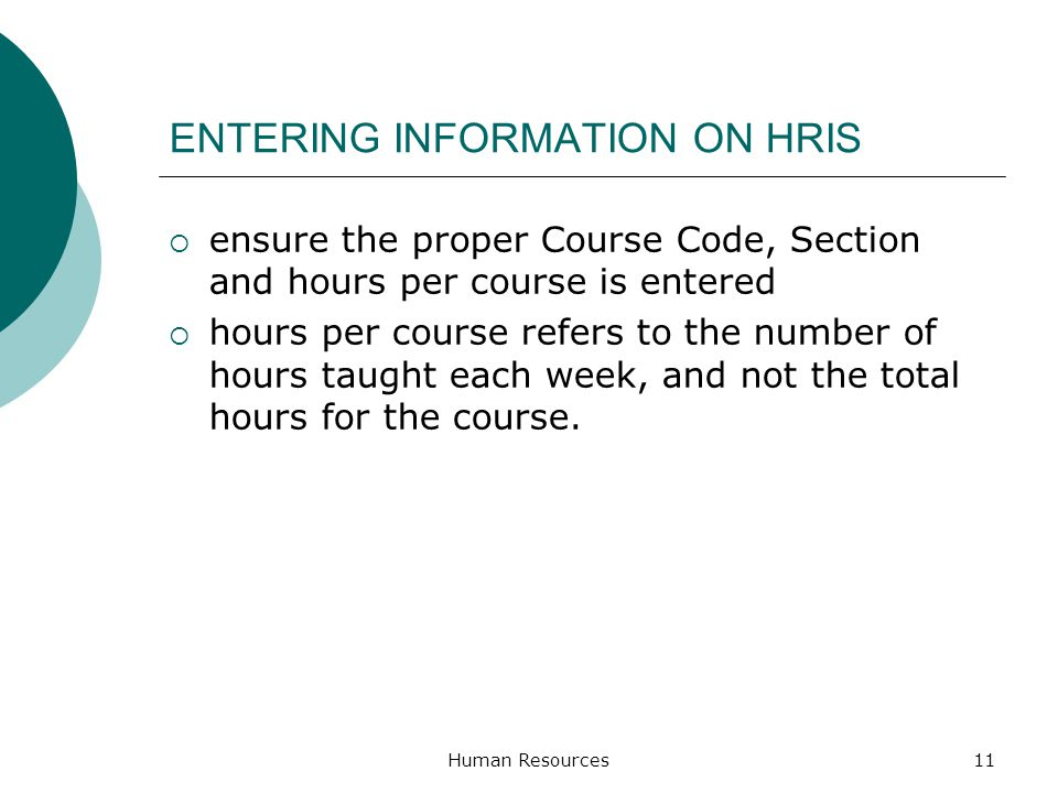 ENTERING INFORMATION ON HRIS ensure the proper Course Code, Section and hours per course is entered hours per course refers to the number of hours tau