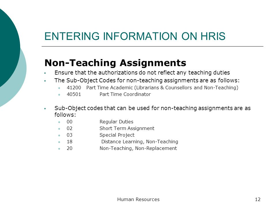 ENTERING INFORMATION ON HRIS Non-Teaching Assignments Ensure that the authorizations do not reflect any teaching duties The Sub-Object Codes for non-t