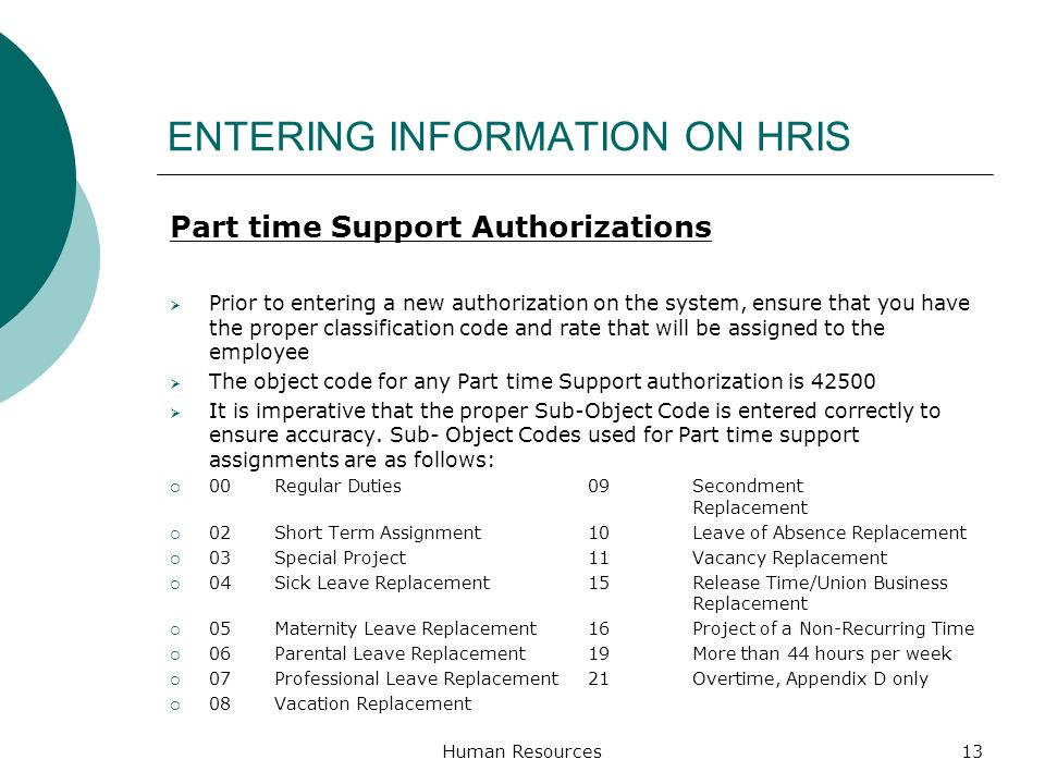 ENTERING INFORMATION ON HRIS Part time Support Authorizations Prior to entering a new authorization on the system, ensure that you have the proper cla