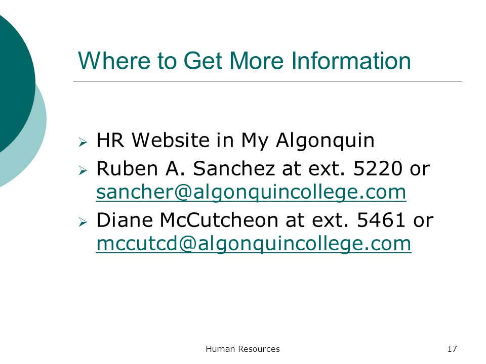 Where to Get More Information HR Website in My Algonquin Ruben A. Sanchez at ext. 5220 or sancher@algonquincollege.com sancher@algonquincollege.com Di
