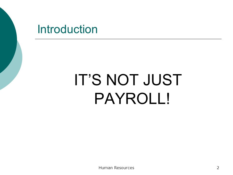 Introduction ITS NOT JUST PAYROLL! Human Resources2