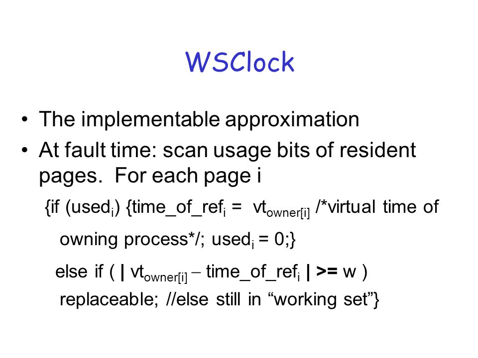 WSClock The implementable approximation At fault time: scan usage bits of resident pages.