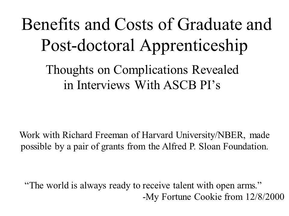 Benefits and Costs of Graduate and Post-doctoral Apprenticeship Thoughts on Complications Revealed in Interviews With ASCB PIs The world is always ready to receive talent with open arms.