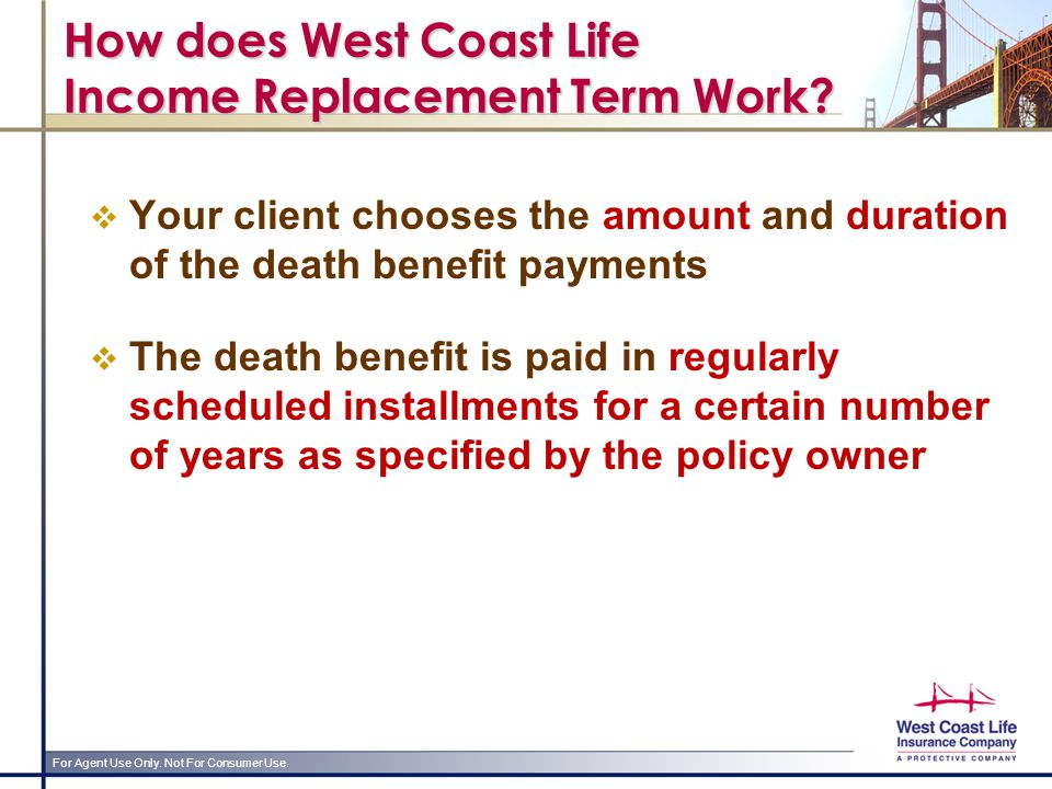 For Agent Use Only. Not For Consumer Use. How does West Coast Life Income Replacement Term Work.