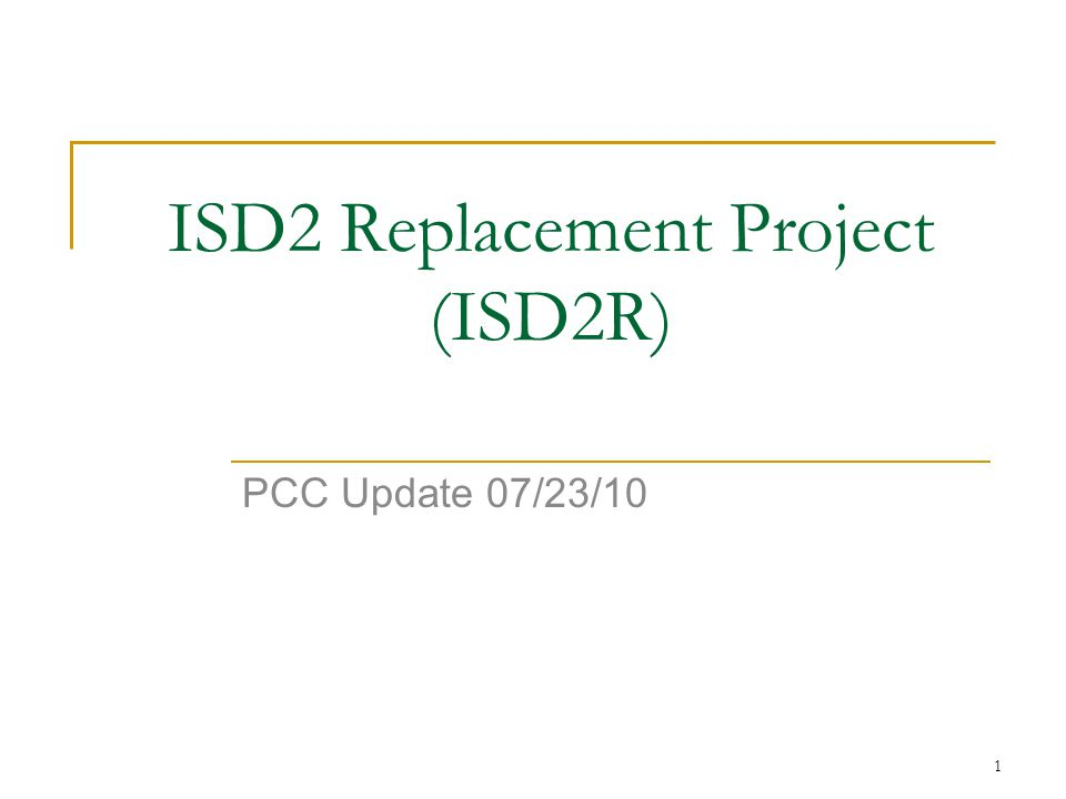1 ISD2 Replacement Project (ISD2R) PCC Update 07/23/10