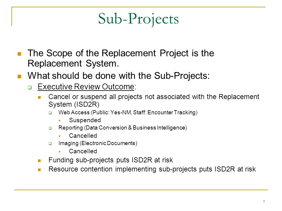 Sub-Projects Web Public Access: Yes-NM Am I Eligible In production and M&O contract with vendor expires on 6/30/10 Production and UAT environment must be maintained by DoIT and HSD-ITD staff HSD must develop business processes to handle the inevitable increase in applications during a time of record high vacancies in field offices Reporting (Replaced by System Integrator) Encounter Tracking: Stopped at Proof-of-Concept May be added to Integrator RFP Business Intelligence: Supported with Internal Staff May be added to Integrator RFP Imaging: May be added to Integrator RFP 8