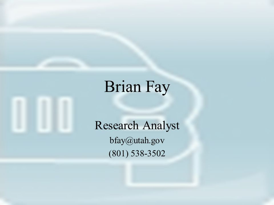 Brian Fay Research Analyst bfay@utah.gov (801) 538-3502