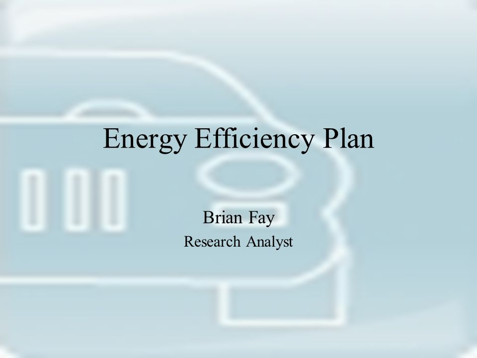 Energy Efficiency Plan Brian Fay Research Analyst