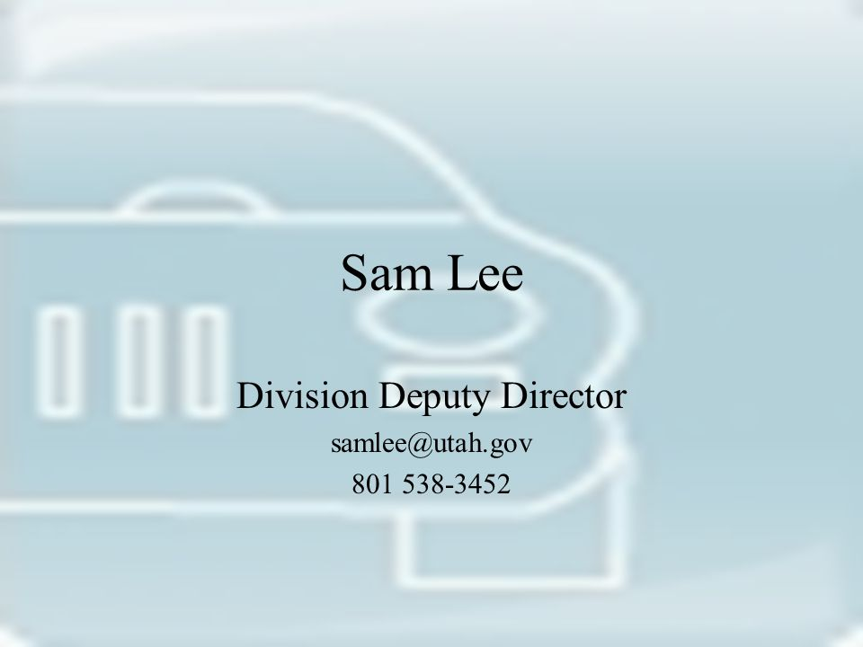 Sam Lee Division Deputy Director samlee@utah.gov 801 538-3452