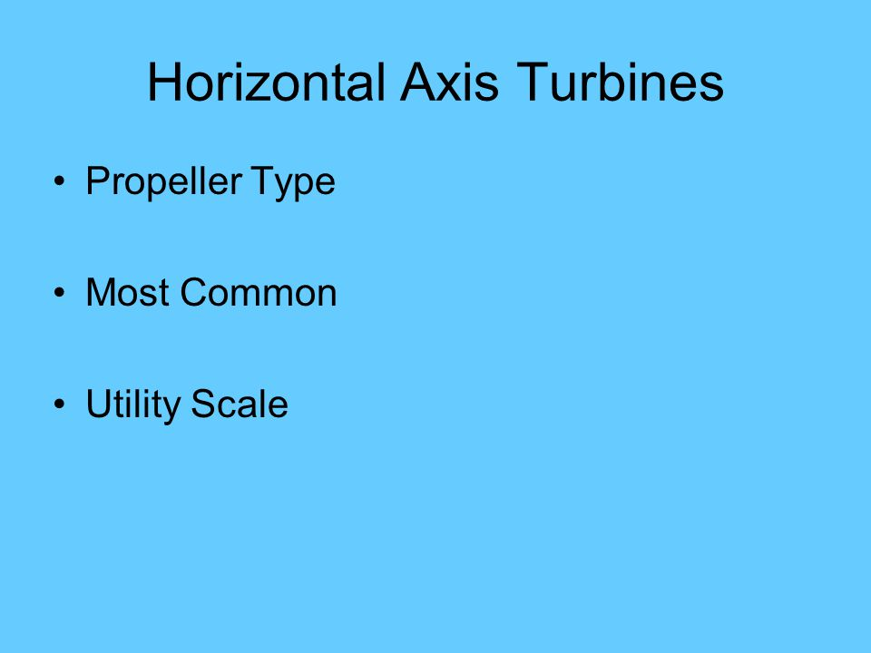 Horizontal Axis Turbines Propeller Type Most Common Utility Scale