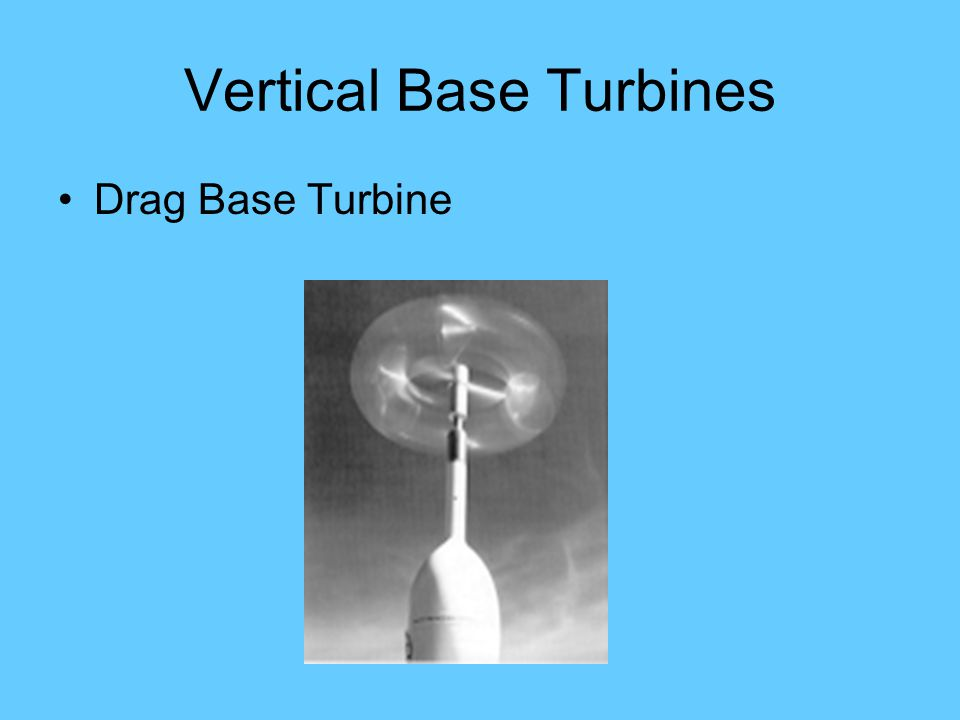 Vertical Base Turbines Drag Base Turbine