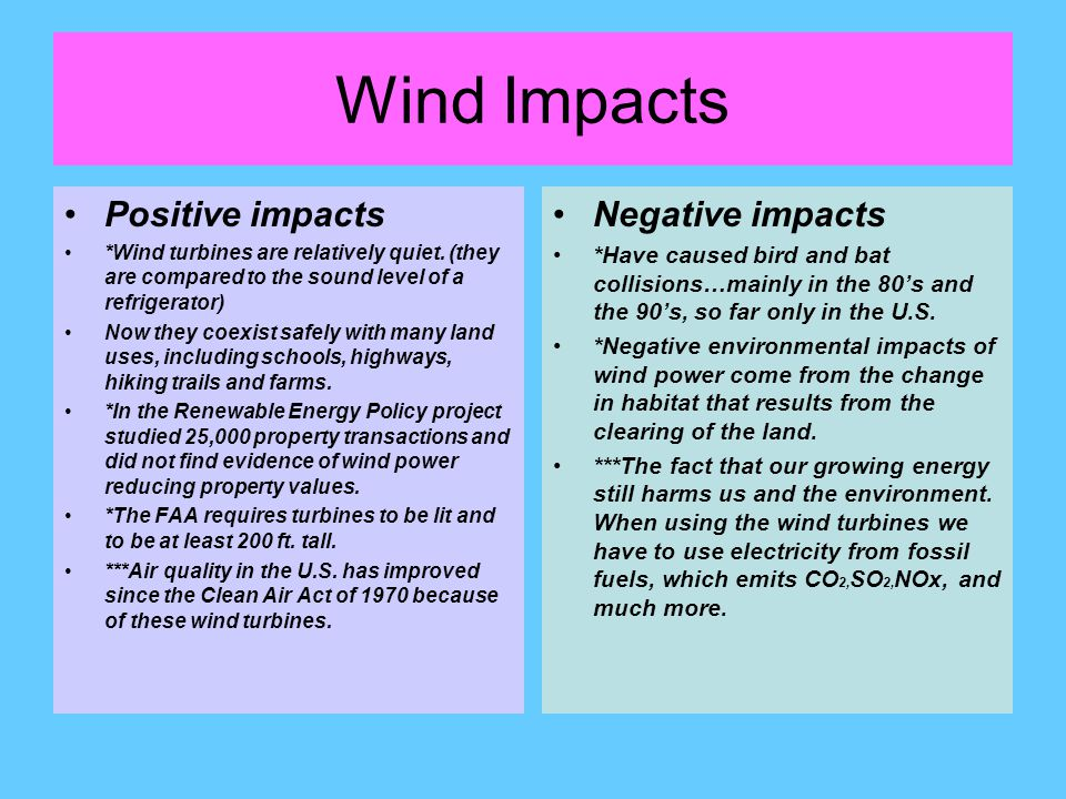 Wind Impacts Positive impacts *Wind turbines are relatively quiet.