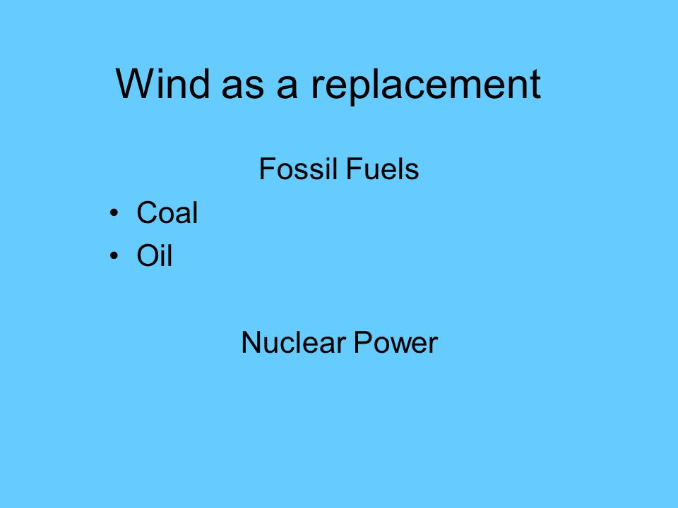 Wind as a replacement Fossil Fuels Coal Oil Nuclear Power