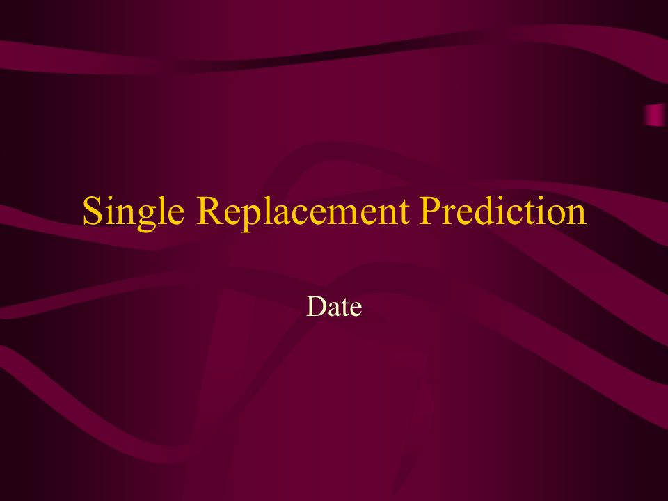Single Replacement Prediction Date