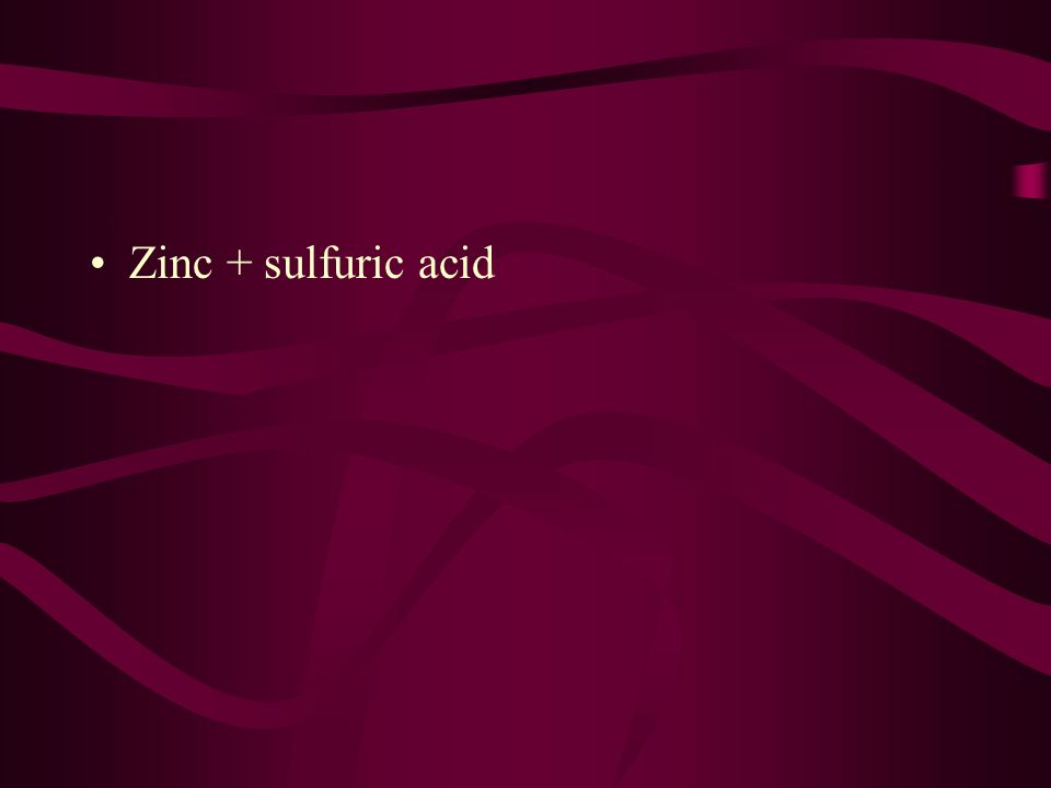 Zinc + sulfuric acid