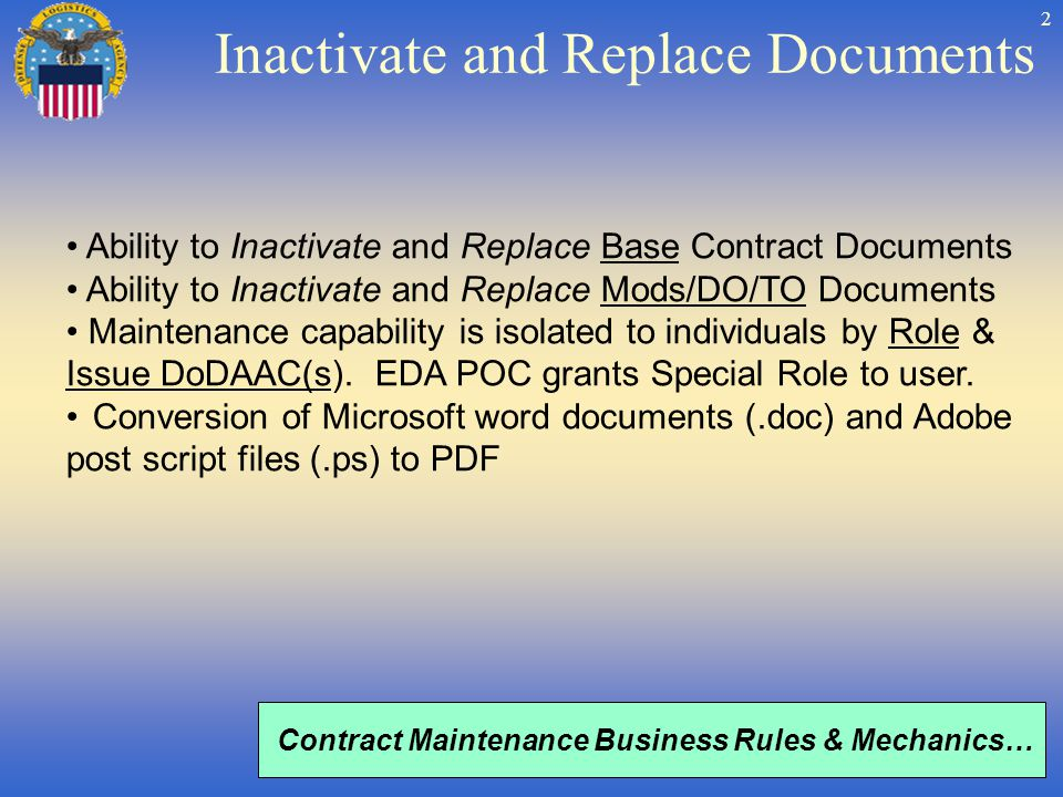 2 Ability to Inactivate and Replace Base Contract Documents Ability to Inactivate and Replace Mods/DO/TO Documents Maintenance capability is isolated to individuals by Role & Issue DoDAAC(s).