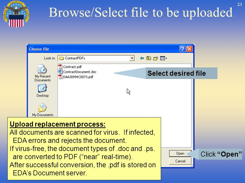 21 Browse/Select file to be uploaded Select desired file Click Open Upload replacement process: All documents are scanned for virus.