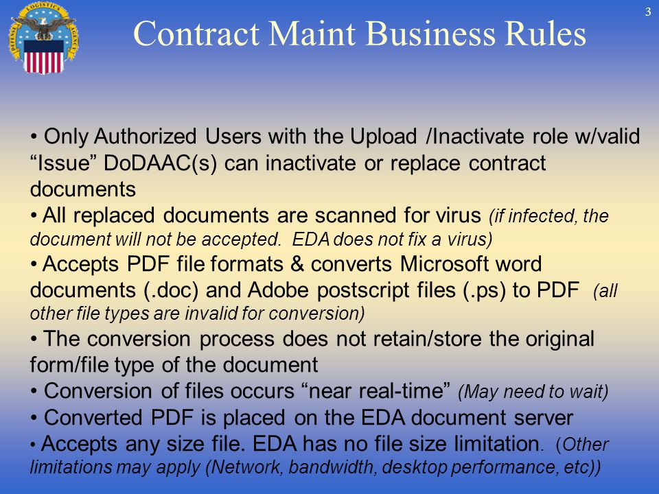 3 Only Authorized Users with the Upload /Inactivate role w/valid Issue DoDAAC(s) can inactivate or replace contract documents All replaced documents are scanned for virus (if infected, the document will not be accepted.