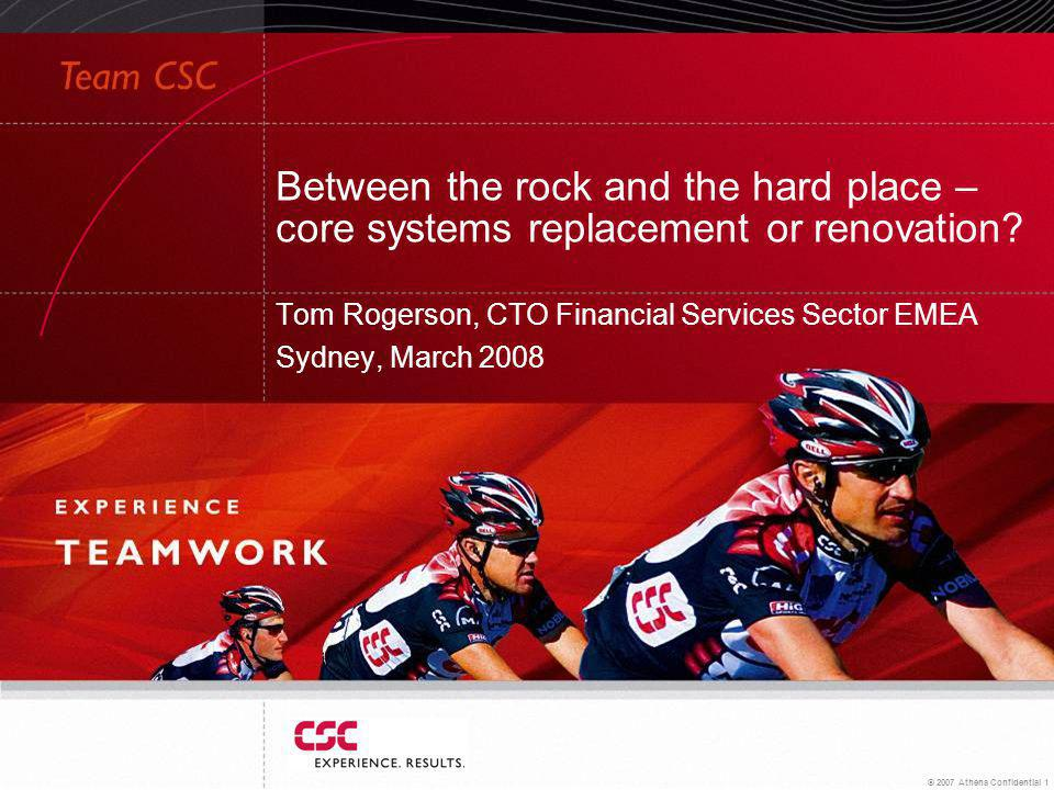 © 2007 Athena Confidential 1 Between the rock and the hard place – core systems replacement or renovation.