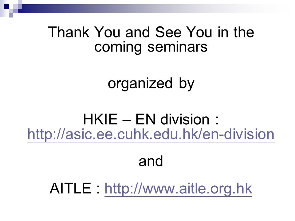 Thank You and See You in the coming seminars organized by HKIE – EN division : http://asic.ee.cuhk.edu.hk/en-division http://asic.ee.cuhk.edu.hk/en-di