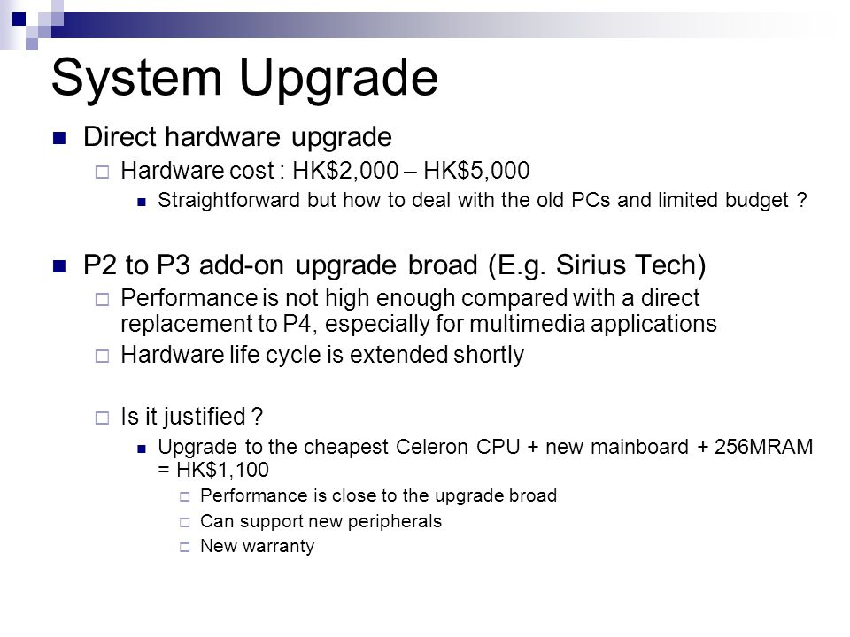 System Upgrade Direct hardware upgrade Hardware cost : HK$2,000 – HK$5,000 Straightforward but how to deal with the old PCs and limited budget ? P2 to