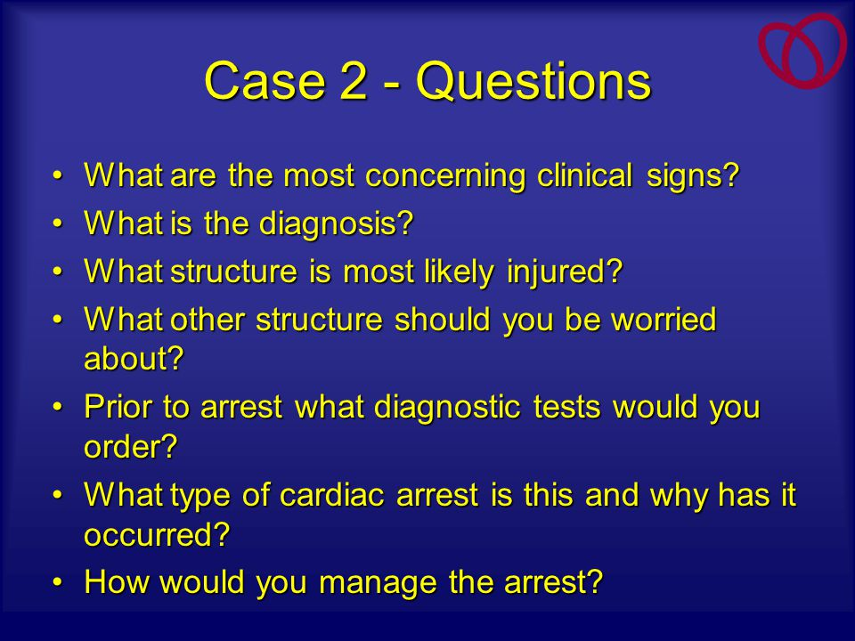 Case 2 - Questions What are the most concerning clinical signs?What are the most concerning clinical signs? What is the diagnosis?What is the diagnosi