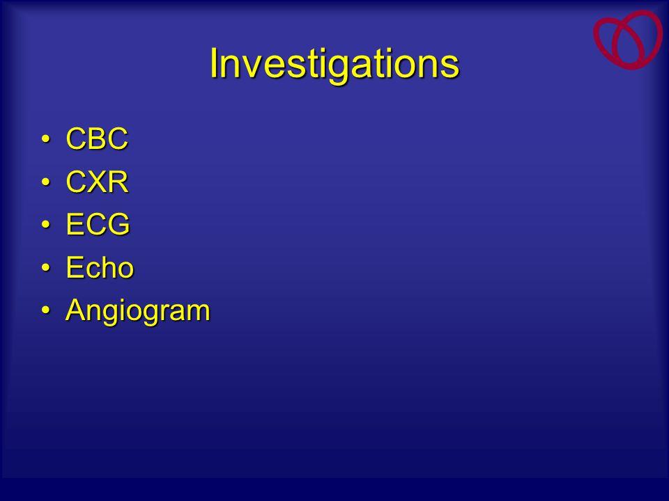 Investigations CBCCBC CXRCXR ECGECG EchoEcho AngiogramAngiogram