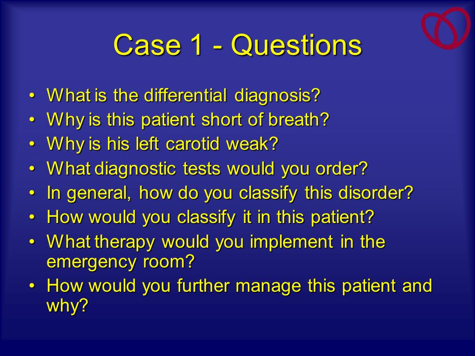 Case 1 - Questions What is the differential diagnosis?What is the differential diagnosis? Why is this patient short of breath?Why is this patient shor