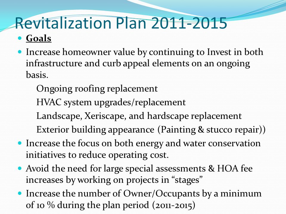 Revitalization Plan 2011-2015 Goals Increase homeowner value by continuing to Invest in both infrastructure and curb appeal elements on an ongoing basis.