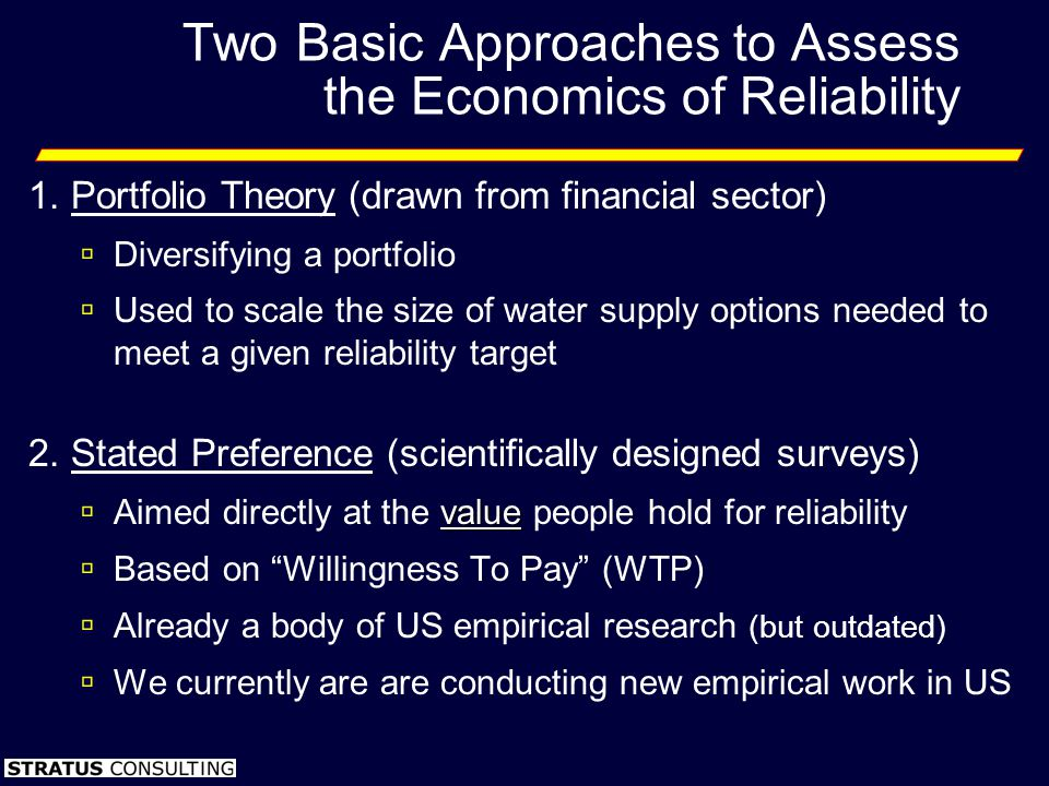 Two Basic Approaches to Assess the Economics of Reliability 1. Portfolio Theory (drawn from financial sector) Diversifying a portfolio Used to scale t