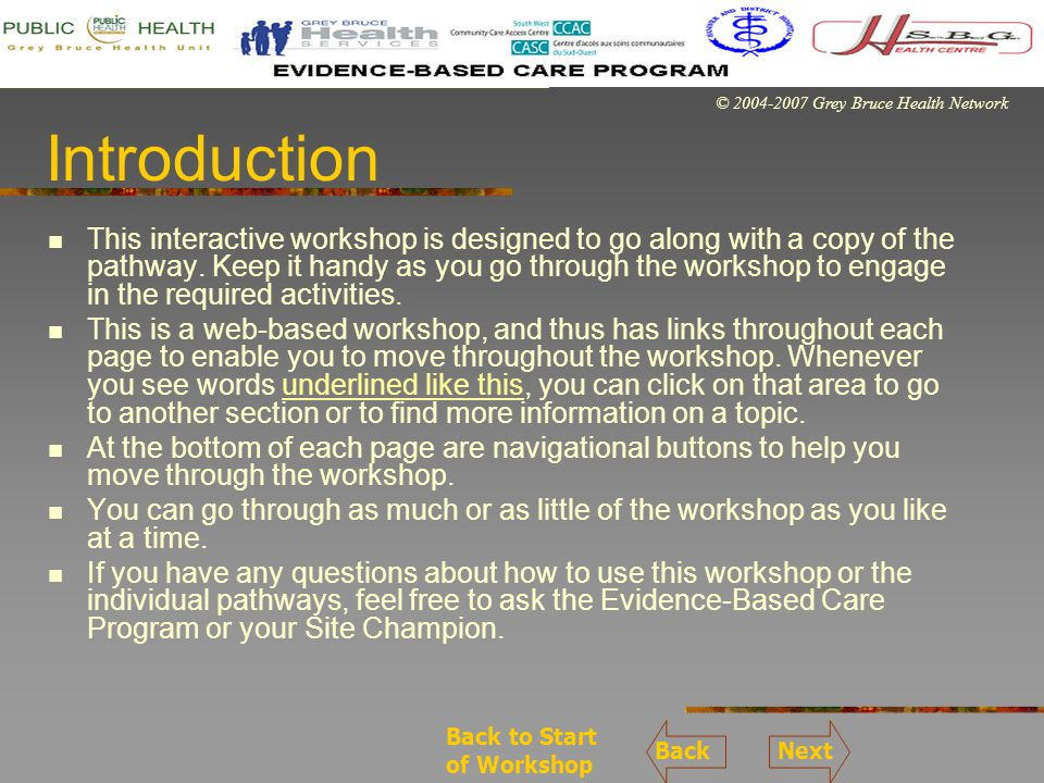 © 2004-2007 Grey Bruce Health Network Introduction This interactive workshop is designed to go along with a copy of the pathway.
