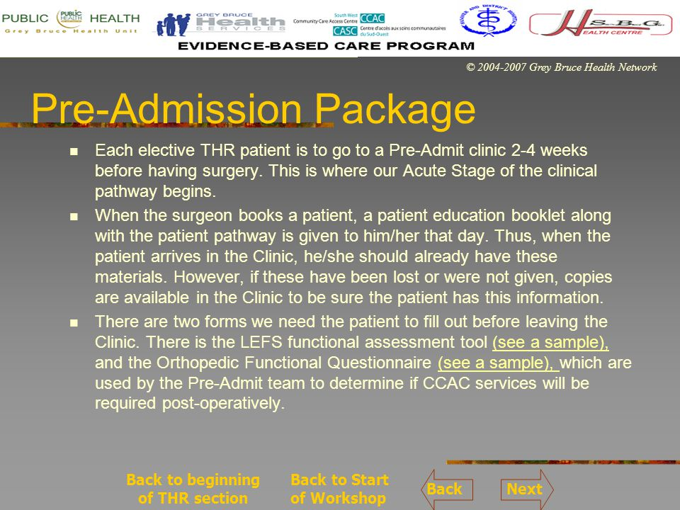 © 2004-2007 Grey Bruce Health Network Pre-Admission During the Clinic, the Acute Stage Clinical Pathway is started.