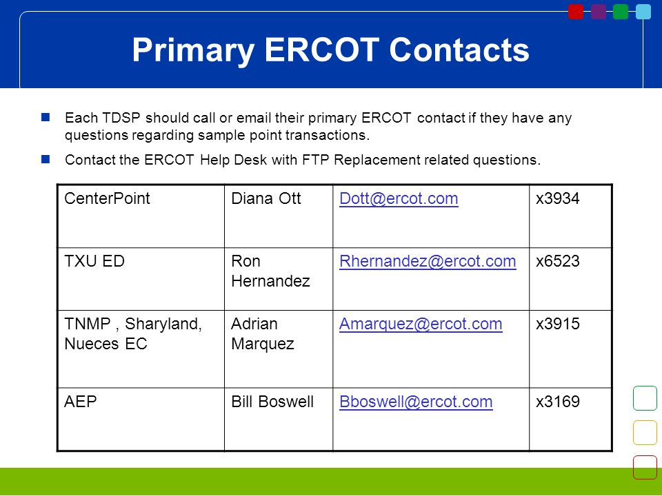 Primary ERCOT Contacts Each TDSP should call or  their primary ERCOT contact if they have any questions regarding sample point transactions.