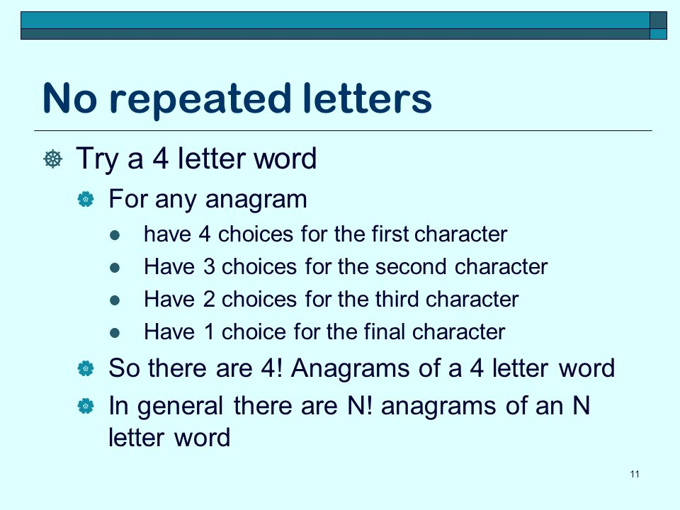 No repeated letters Try a 4 letter word For any anagram have 4 choices for the first character Have 3 choices for the second character Have 2 choices