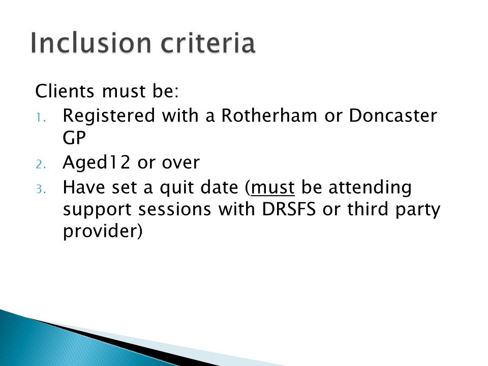 Clients must be: 1. Registered with a Rotherham or Doncaster GP 2.