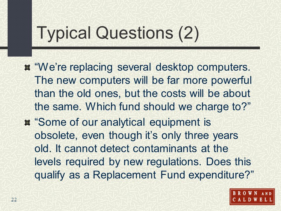 22 Typical Questions (2) Were replacing several desktop computers. The new computers will be far more powerful than the old ones, but the costs will b