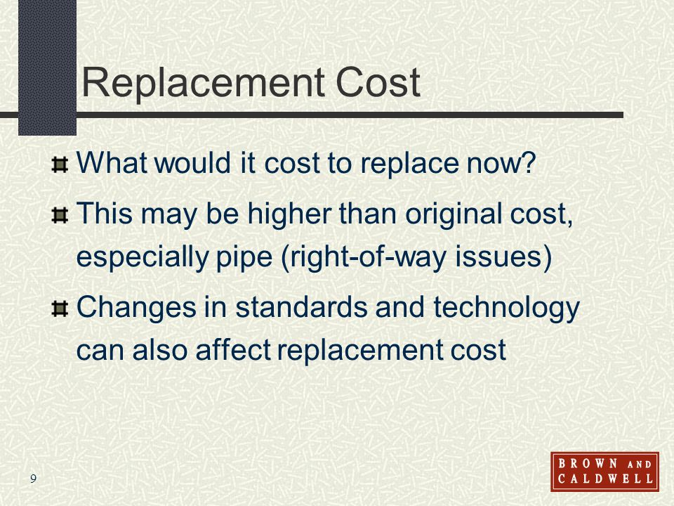 9 Replacement Cost What would it cost to replace now.